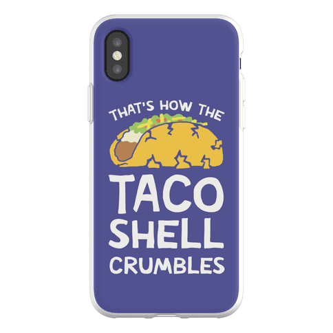 That's How The Taco Shell Crumbles Phone Flexi-Case