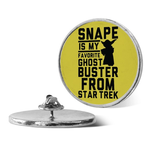 Snape is my Favorite Ghostbusters from Star Trek Pin