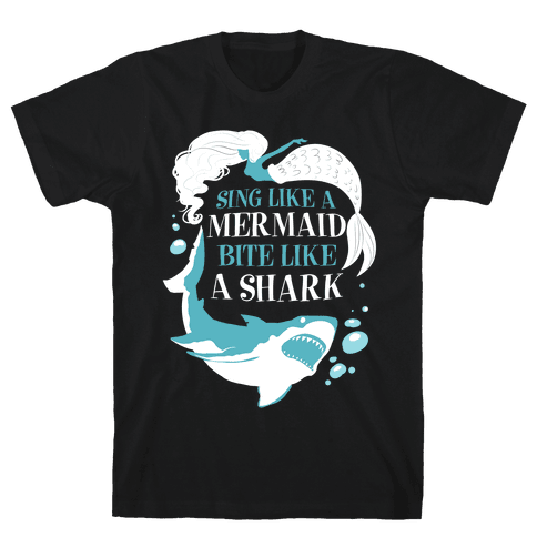 Sing Like a Mermaid, Bite Like A Shark Mens T-Shirt