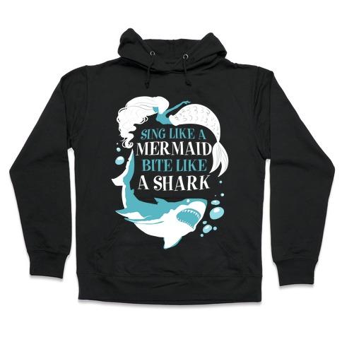Sing Like a Mermaid, Bite Like A Shark Hooded Sweatshirt