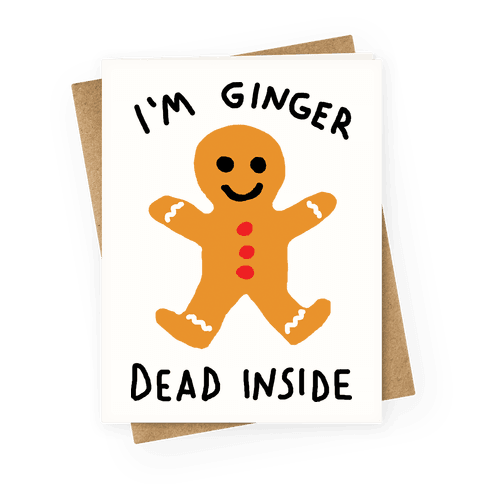 I'm Ginger Dead Inside Greeting Card