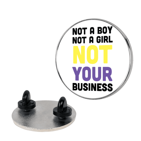 Not a Boy, Not a Girl, Not Your Business pin