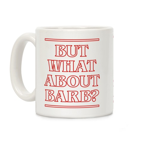 But What About Barb Coffee Mug