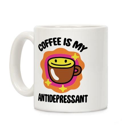 Coffee Is My Antidepressant Coffee Mug