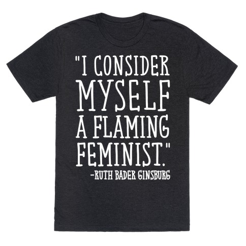 I Consider Myself A Flaming Feminist RBG Quote White Print T-Shirt