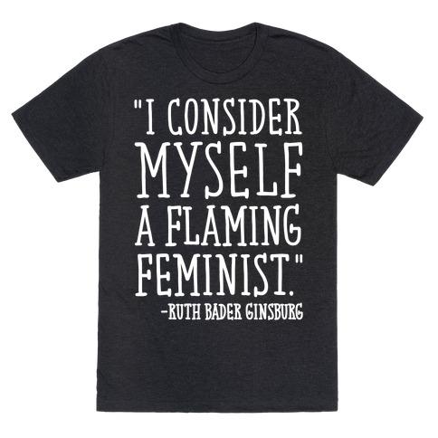 I Consider Myself A Flaming Feminist RBG Quote White Print T-Shirt