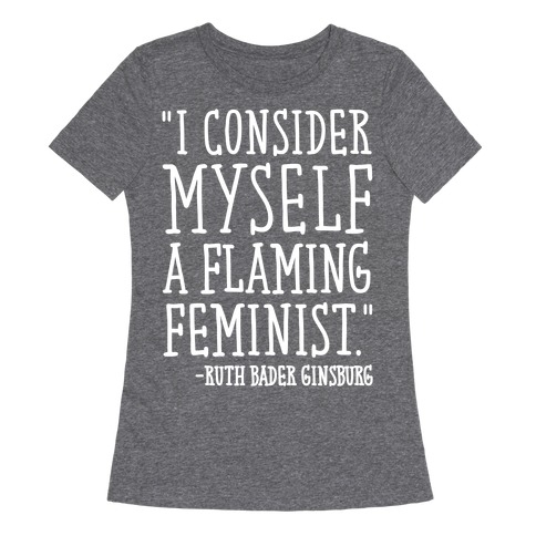 I Consider Myself A Flaming Feminist RBG Quote White Print Womens T-Shirt