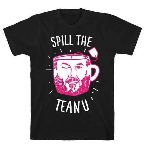 Spill The Teanu T-Shirt
