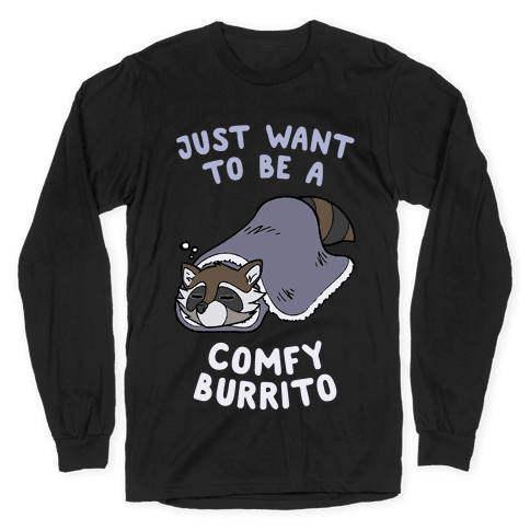 Just Want To Be A Comfy Raccoon Burrito Long Sleeve T-Shirt