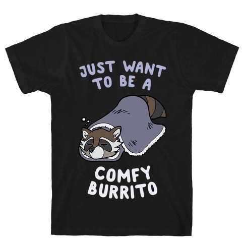 Just Want To Be A Comfy Raccoon Burrito T-Shirt