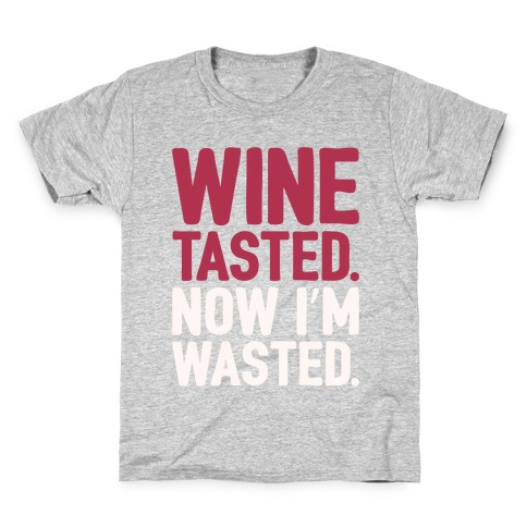 Wine Tasted Now I'm Wasted White Print Kids T-Shirt