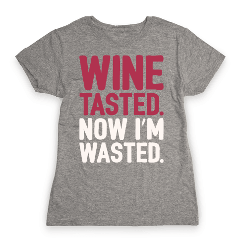 Wine Tasted Now I'm Wasted White Print Womens T-Shirt