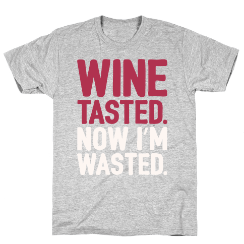 Wine Tasted Now I'm Wasted White Print Mens T-Shirt