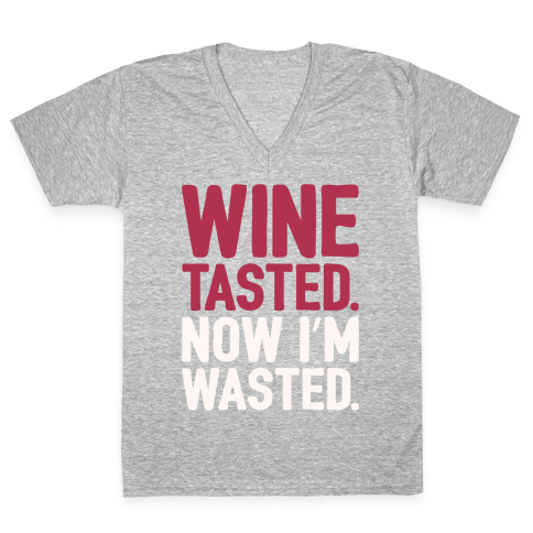 Wine Tasted Now I'm Wasted White Print V-Neck Tee Shirt