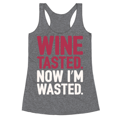 Wine Tasted Now I'm Wasted White Print Racerback Tank Top