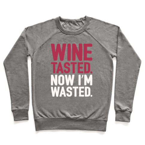 Wine Tasted Now I'm Wasted White Print Pullover