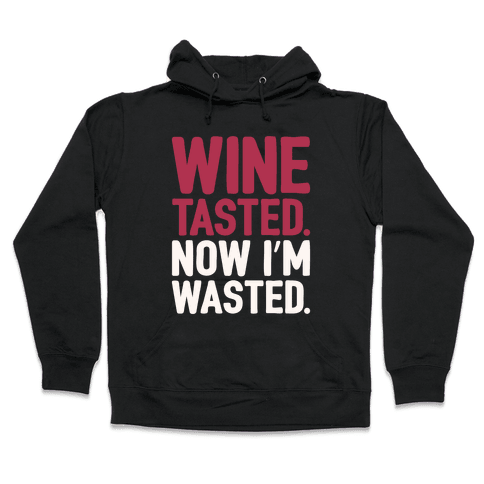 Wine Tasted Now I'm Wasted White Print Hooded Sweatshirt
