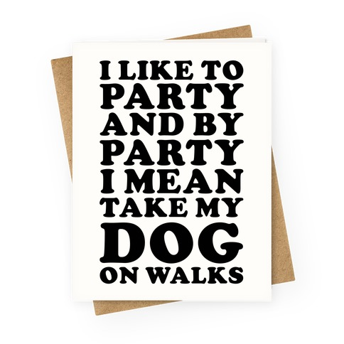 By Party I Mean Take My Dog On Walks Greeting Card