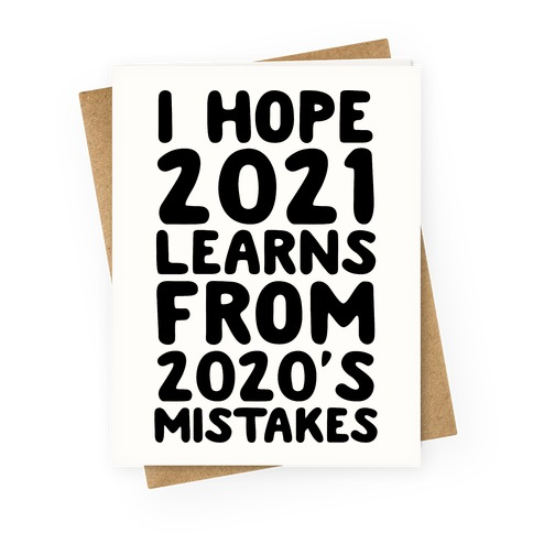 I Hope 2021 Learn's From 2020's Mistakes Greeting Card
