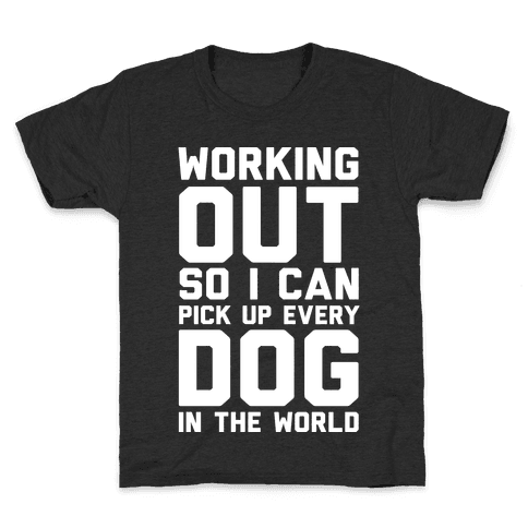 Working Out So I Can Pick Up Every Dog In The World Kids T-Shirt