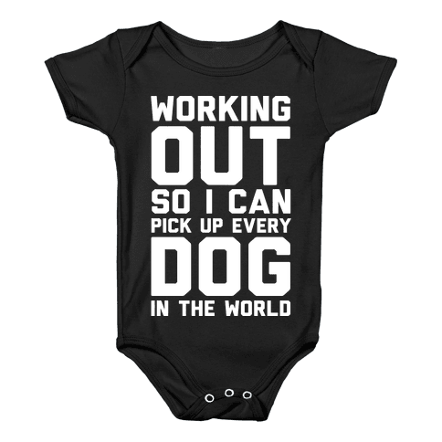 Working Out So I Can Pick Up Every Dog In The World Baby Onesy