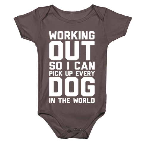 Working Out So I Can Pick Up Every Dog In The World Baby One-Piece