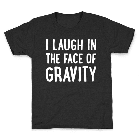 I Laugh In The Face Of Gravity Kids T-Shirt
