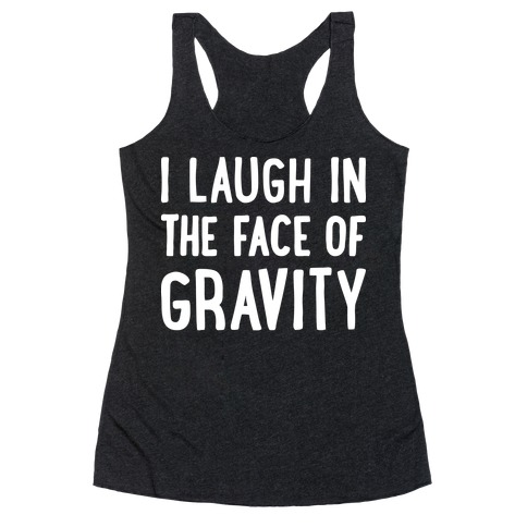 I Laugh In The Face Of Gravity Racerback Tank Top