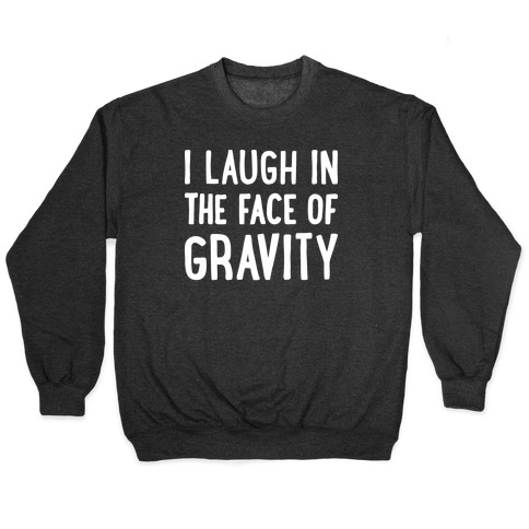 I Laugh In The Face Of Gravity Pullover