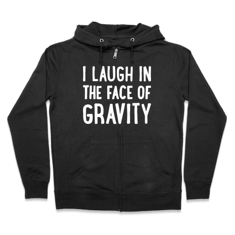 I Laugh In The Face Of Gravity Zip Hoodie