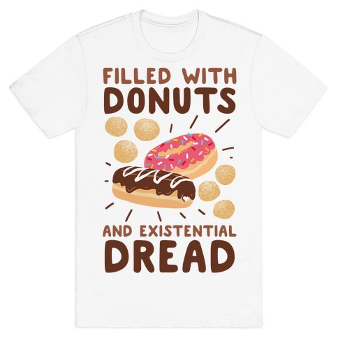 Filled with Donuts and Existential Dread T-Shirt