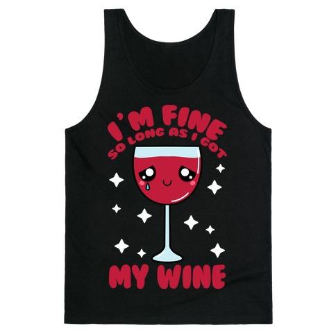 I'm Fine So Long As I Got My Wine Tank Top