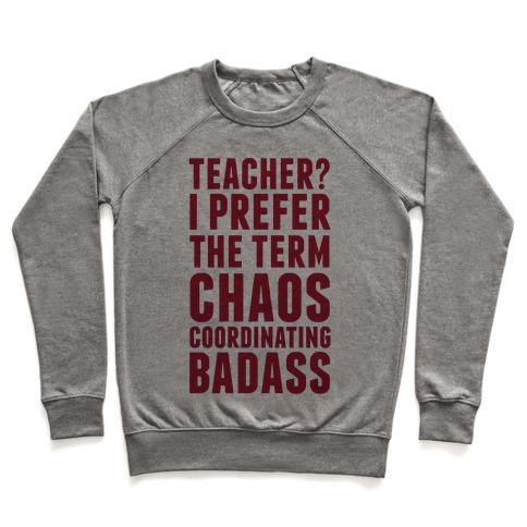 Teacher? I Prefer The Term Chaos Coordinating Badass Pullover