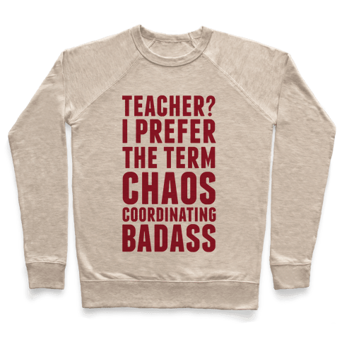 Teacher? I Prefer The Term Chaos Coordinating Badass Pullover