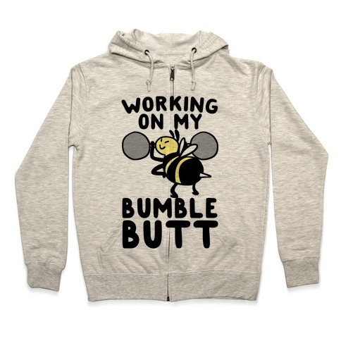 Working on My Bumble Butt Zip Hoodie