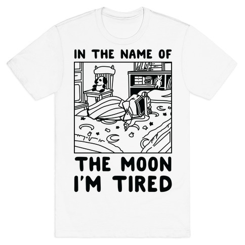 In the Name of the Moon I'm Tired T-Shirt