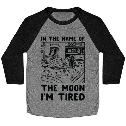 In the Name of the Moon I'm Tired Baseball Tee