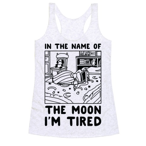 In the Name of the Moon I'm Tired Racerback Tank Top