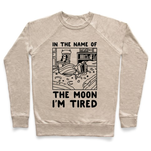 In the Name of the Moon I'm Tired Pullover