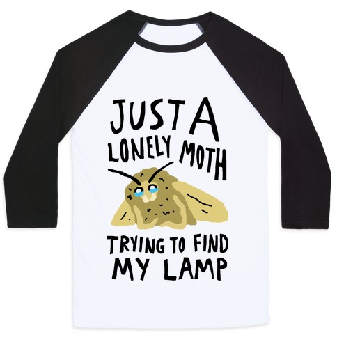 Just A Lonely Moth Trying To Find My Lamp Baseball Tee
