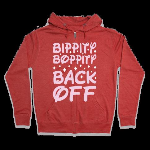 Bippity Boppity Back Off Zip Hoodie
