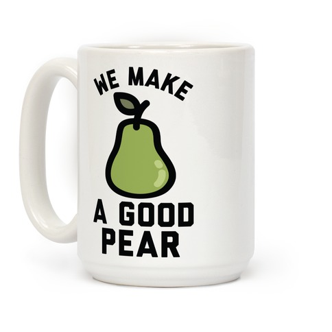 We Make a Good Pear Best Friend Coffee Mug