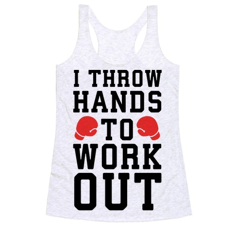 I Throw Hands to Work Out Racerback Tank Top