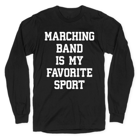 Marching Band Is My Favorite Sport Long Sleeve T-Shirt