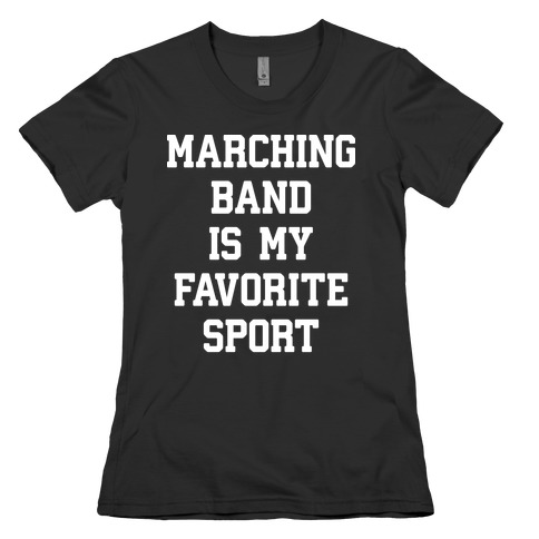 Marching Band Is My Favorite Sport Womens T-Shirt