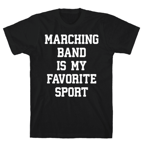 Marching Band Is My Favorite Sport Mens T-Shirt