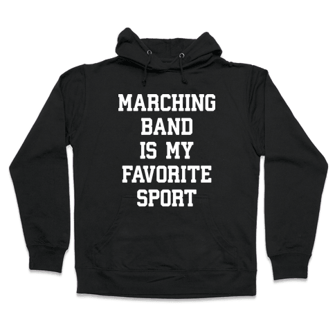 Marching Band Is My Favorite Sport Hooded Sweatshirt