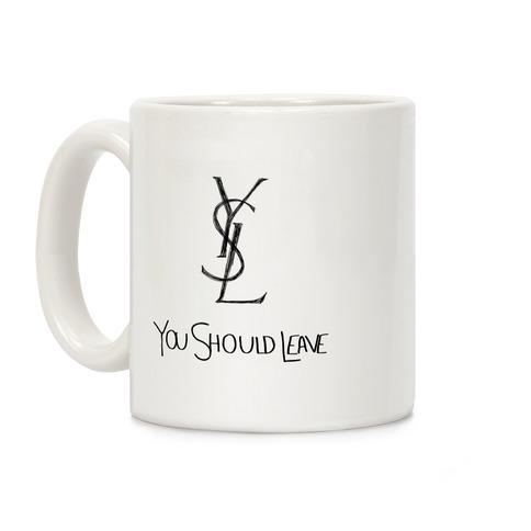 YSL Parody You Should Leave Coffee Mug