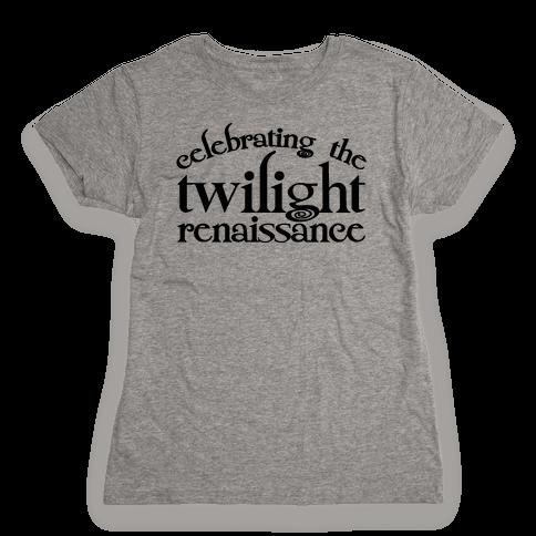 Celebrating The Twilight Renaissance Parody Womens T-Shirt