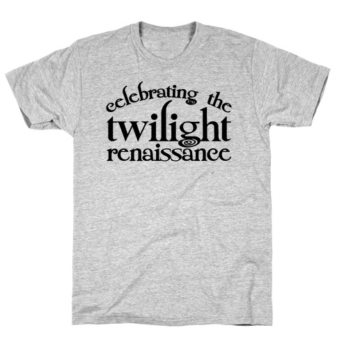 Celebrating The Twilight Renaissance Parody T-Shirt